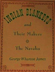 Indian Blankets and Their Makers (A Rio: George Wharton James