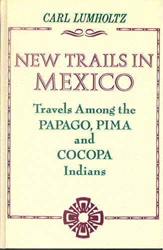 9780873800594: New trails in Mexico;: An account of one year's exploration in north-western Sonora, Mexico, and south-western Arizona, 1909-1910 (A Rio Grande classic)