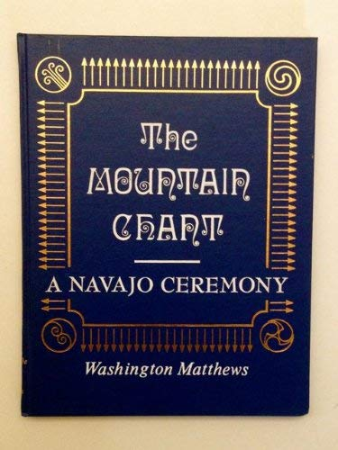 The Mountain Chant, a Navajo Ceremony [Re-Issue of 1883 Bureau of Ethnology report]: Matthews, ...