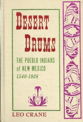 Desert Drums: The Pueblo Indians of New Mexico 1540 - 1928: Crane, Leo
