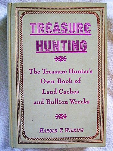 Treasure Hunting: The Treasure-Hunter's Own Book of Land Caches and Bullion Wrecks: Wilkins, ...
