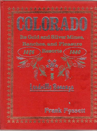Colorado, its gold and silver mines, farms and stock ranges, and health and pleasure resorts: ...