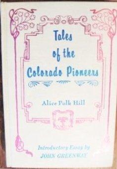 Tales of the Colorado pioneers (A Rio: Alice Polk Hill