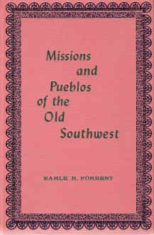 Missions and Pueblos of the Old Southwest: Earle R. Forrest