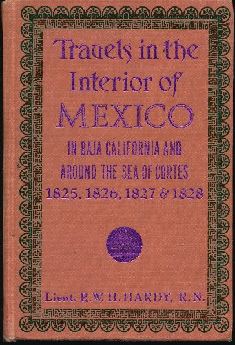 9780873801461: Travels in the Interior of Mexico in 1825, 1826, 1827 and 1828: In Baja California and Around the Sea of Cortes (A Rio Grande classic)