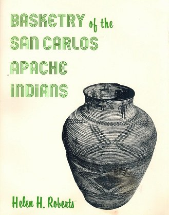 Basketry of the San Carlos Apache Indians Roberts,.