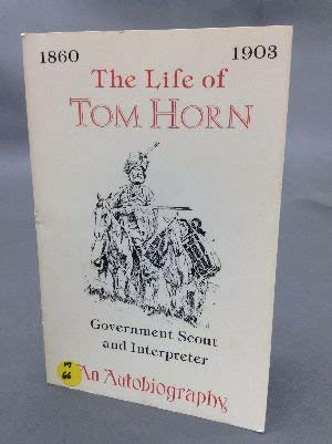 Life of Tom Horn: Government Scout and: Horn, Tom