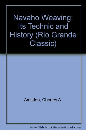 9780873801720: Navaho Weaving Its Technique and Its History (Rio Grande Classic)