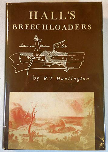 9780873870252: Hall's breechloaders;: John H. Hall's invention and development of a breechloading rifle with precision-made interchangeable parts and its introduction into the United States service,