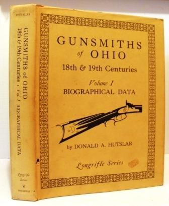 9780873870269: Gunsmiths of Ohio: Eighteenth and Nineteenth Centuries, Vol. 1: Biographical Data (Longrifle Series)