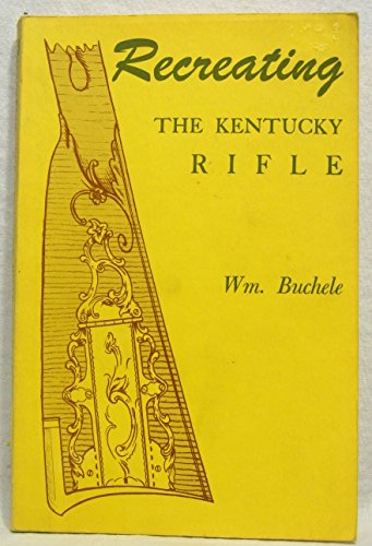 RECREATING THE KENTUCKY RIFLE: Buchele, William