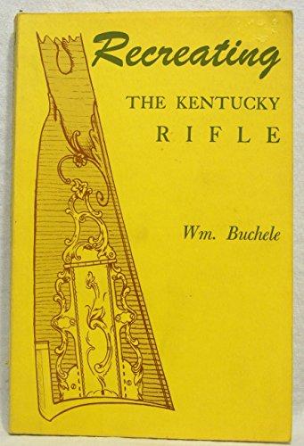 Recreating the Kentucky Rifle: William Buchele; George Shumway