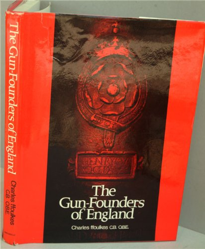 The Gun-Founders of England: With a list of English and continental gun-founders from the XIV to ...