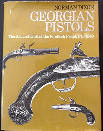9780873870467: Georgian pistols: The art and craft of the flintlock pistol, 1715-1840