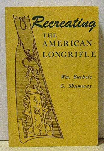 9780873870627: Recreating the American Longrifle