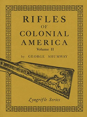 Rifles of Colonial America - Volume II [Longrifle Series] [INSCRIBED]