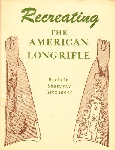 9780873870856: Recreating the American Longrifle (The Muzzle-Loading Gun Maker Series)