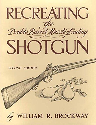 Recreating the Double Barrel Muzzle-Loading Shotgun: William R. Brockway; Editor-William Brockway
