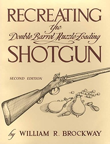 9780873870894: Recreating the Double Barrel Muzzle-Loading Shotgun