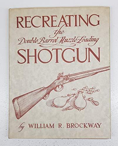 9780873870900: Recreating the Double Barrel Muzzle-Loading Shotgun (The Muzzle-loading gun maker series)