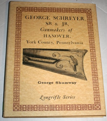 Gunmakers of Hanover, York County, Pennsylvania (Longrifle series): Schreyer, George, Sr.