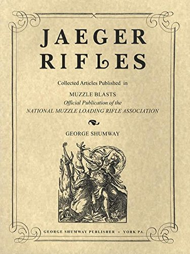 Jaeger Rifles. Collected Articles Published in Muzzle: George Shumway