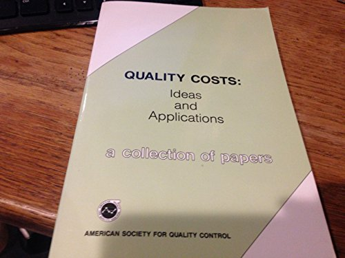9780873890465: Quality Costs: Ideas and Applications: 1 (A Collection of Papers, Vol. 1)