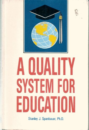 A Quality System for Education: Using Quality and Productivity Techniques to Save Our Schools: ...