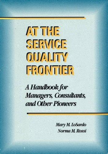 9780873892094: At the Service Quality Frontier: A Handbook for Managers, Consultants, and Other Pioneers