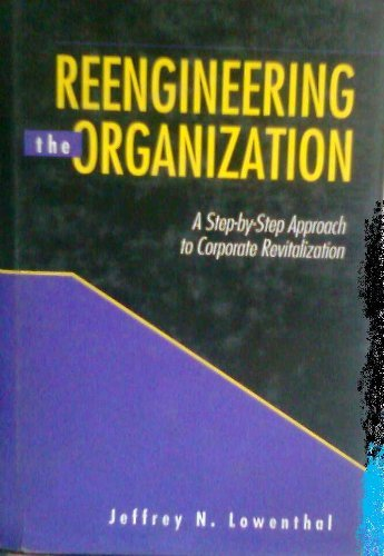 9780873892582: Reengineering the Organization: Step-by-step Approach to Corporate Revitalization