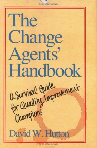 The Change Agents' Handbook: A Survival Guide for Quality Improvement Champions: Hutton, David ...