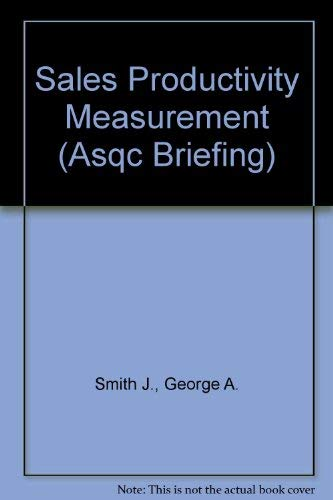 Sales Productivity Measurement (Asqc Briefing): George A. Smith