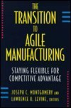 The Transition to Agile Manufacturing: Staying Flexible for Competitive Advantage: Lawrence O. ...