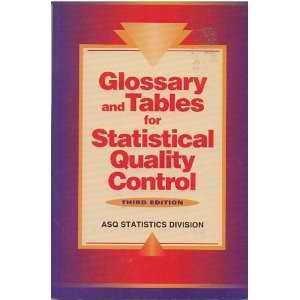 Glossary and Tables for Statistical Quality Control - ASQ Statistics Division {THIRD EDITION}: ...