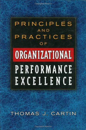 Principles and Practices of Organizational Performance Excellence: Cartin, Thomas J.; Cartin, T. J.