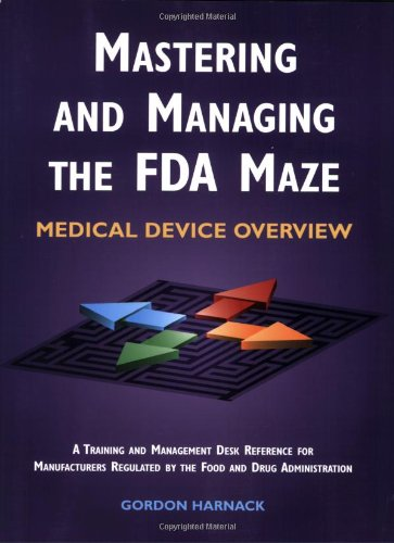 9780873894555: Mastering and Managing the FDA Maze: Medical Device Overview: A Training and Management Desk Reference for Manufacturers Regulated by the Food and Drug Administration