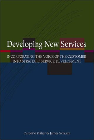 9780873895859: Developing New Services: Incorporating the Voice of the Customer into Strategic Service Development