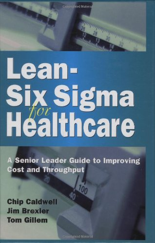 9780873896474: Lean-Six Sigma for Healthcare: A Senior Leader Guide to Improving Cost and Throughput