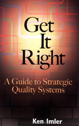 9780873896689: Get It Right: A Guide to Strategic Quality Systems