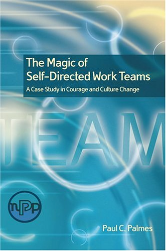 9780873896764: The Magic of Self-Directed Work Teams: A Case Study in Courage and Culture Change