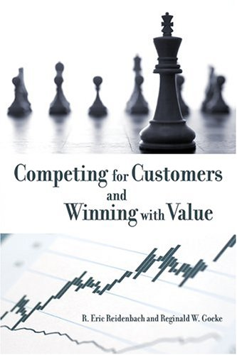 Competing for Customers and Winning with Value: Breakthrough Strategies for Market Dominance
