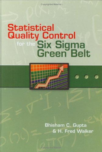 Statistical Quality Control for the Six Sigma Green Belt (Asq Quality Press): Bhisham C. Gupta and ...