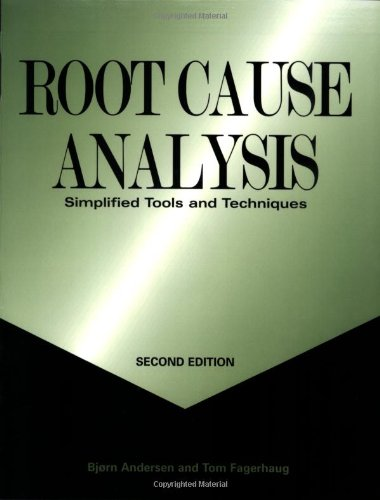 Root Cause Analysis: Simplified Tools and Techniques, Second Edition: Bjørn Andersen and Tom ...