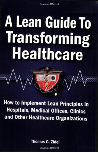 9780873897013: A Lean Guide to Transforming Healthcare: How to Implement Lean Principles in Hospitals, Medical Offices, Clinics, and Other Healthca