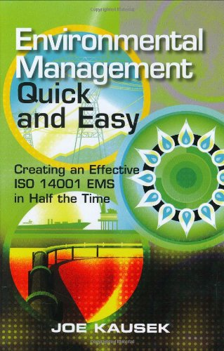 Environmental Management Quick and Easy: Creating an Effective ISO 14001 EMS in Half the Time: Joe ...