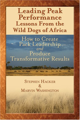 Leading Peak Performance Lessons from the Wild Dogs of Africa : How to Create Pack Leadership Amd ...