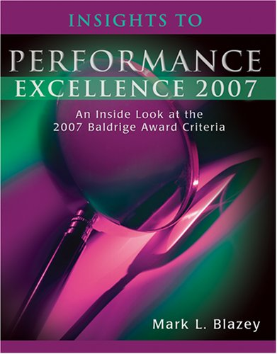 9780873897129: Insights to Performance Excellence 2007: An Inside Look at the 2007 Baldrige Award Criteria