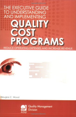 The Executive Guide to Understanding and Implementing Quality Cost Programs: Reduce Operating ...