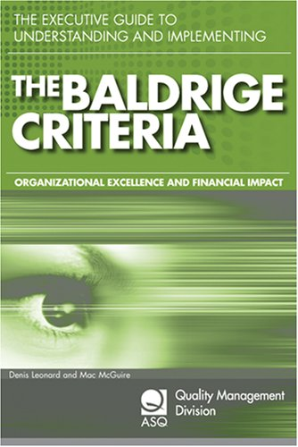 9780873897174: The Executive Guide to Understanding and Implementing the Baldrige Criteria: Improve Revenue and Create Organizational Excellence (Asq Quality Management Division Economics of Quality Book Series)