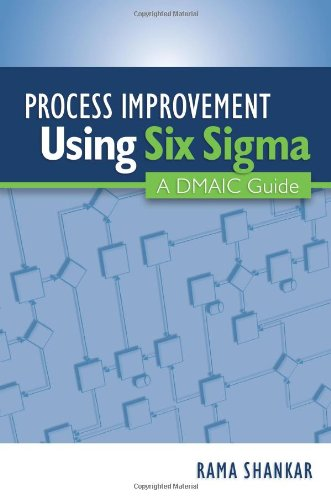Process Improvement Using Six Sigma: A DMAIC Guide: Rama Shankar